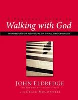 A Personal Guide To Walking With God: By John Eldredge