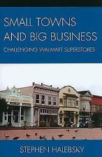 Small Towns and Big Business: Challenging Wal-Mart Superstores, Halebsky, Stephe