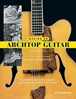 Making an Archtop Guitar by Benedetto, Robert