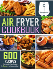 Air Fryer Cookbook  600 Effortless Air Fryer Recipes for Beginners and Advance