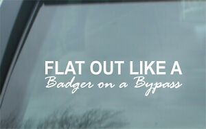 Flat Out Like a Badger on a Bypass, 4X4 Stickers, Decals, Tractor, Agriculture b