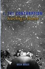 I, the Contraption: Searching for Heaven by Geza Bosze (2014, Paperback)