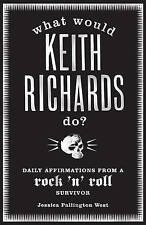 What Would Keith Richards Do?: Daily Affirmations with a Rock and Roll Survivor…