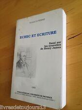 Annick Duperray - Echec et écriture. Essai sur les nouvelles de Henry James