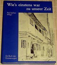 Paul Löcher - Wie's einstens war zu unsrer Zeit - Ein Buch der Erinnerungen - HC