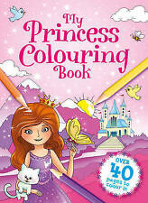 My Princess Colouring Book - Over 40 Pages to Colour!
