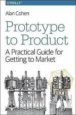 NEW Prototype to Product: A Practical Guide for Getting to Market by Alan Cohen