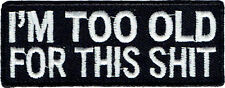I'm Too Old For This S**t Embroidered Patch 8cm x 3cm
