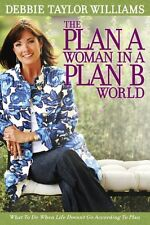 The Plan A Woman in a Plan B World: What to Do Whe