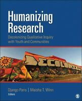 Humanizing Research : Decolonizing Qualitative Inquiry With Youth and Communi...