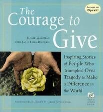 The Courage to Give: Inspiring Stories of People Who Triumphed over Tragedy to M