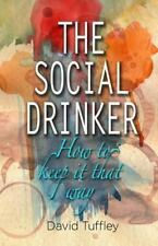 The Social Drinker : How to Keep It That Way by David Tuffley (2013, Paperback)