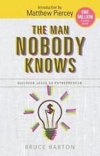 Man Nobody Knows : Discover Jesus As Entrepreneur: By Barton, Bruce Piercey, ...