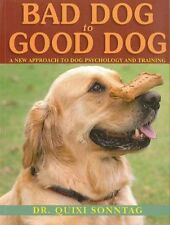 Bad Dog to Good Dog: A New Approach to Dog Psychol