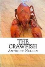 The Crawfish : How to; Techniques, Baits, Traps and Great Recipes by Anthony...