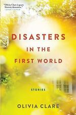 Disasters in the First World by Olivia Clare (2017, Paperback)