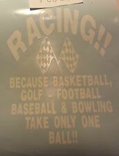 Racing because all other sports only take one ball vinyl decal indoor outdoor