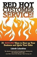 Red Hot Customer Service: 35 Sizzling Ways to Heat Up Your Business and Ignite