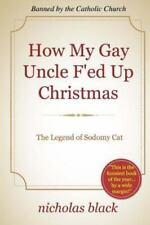 How My Gay Uncle F'ed up Christmas : The Legend of Sodomy Cat by Nicholas...