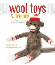 NEW - Wool Toys and Friends: Step-by-Step Instructions for Needle-Felting Fun