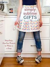 Simply Sublime Gifts: High-Style, Low-Sew Projects to Make in a Snap-ExLibrary