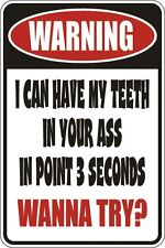 """Metal Sign Warning I Can Have My Teeth In Your A$$ 8"""" x 12"""" Aluminum S126"""