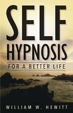 Self Hypnosis for a Better Life by Bill Hewitt (2002, Paperback)