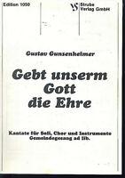 Gustav Gunsenheimer : Gebt unserem Gott die Ehre ~ Kantate für Soli, Chor und In