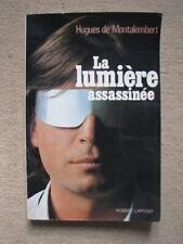 DE MONTALEMBERT H . LA LUMIERE ASSASSINEE . ROBERT LAFFONT (1982)