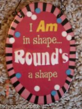 I Am In Shape...Round's a Shape -  sign - Ganz - FREE Shipping