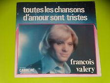 45 tours SP - FRANCOIS VALERY - TOUTES LES CHANSONS D'AMOUR SONT TRISTES - 1975