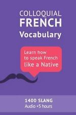 French Vocabulary Ser.: Colloquial French Vocabulary: Learn How to Speak...