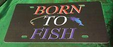 """Born to Fish"" License Plate"
