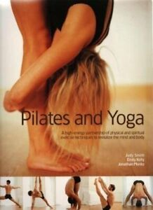 Pilates and Yoga:  A High-Energy Partnership of Physical and Spiritual Exercis..