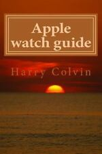 Apple Watch Guide Book : Simple Tips and Tricks How to Use Apple Watch by...