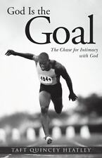 God Is the Goal : The Chase for Intimacy with God by Taft Quincey Heatley...