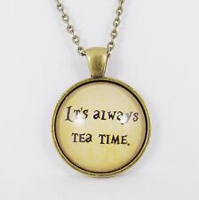 IT'S ALWAYS TEA TIME NECKLACE alice in wonderland lewis carroll mad hatter party