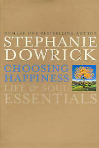 Choosing Happiness: Life & Soul Essentials by Stephanie Dowrick (Hardback, 2005)