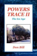 Powers Trace II : The Ice Age by Don Bill (2008, Paperback)