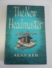 ***SIGNED***THE NEW HEADMASTER BY ALAN KER (CHAPMAN & HALL, 1956)