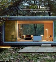 Small Eco Houses : Living Green in Style, Paperback by Benitez, Cristina Pare...