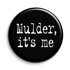"""X Files Mulder Its Me Quote Button Pin Badge - Novelty Cult TV Gift 38mm/1.5"""""""
