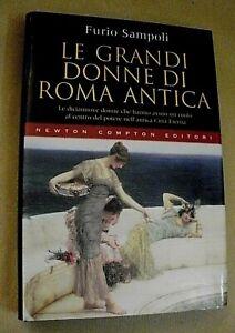 Furio Sampoli LE GRANDI DONNE DI ROMA ANTICA / 1° edizione Newton Compton 2007