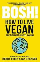 BOSH! How to Live Vegan Simple tips and easy eco-friendly plant based hacks Book