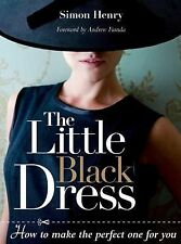 The Little Black Dress Book How to Make the Perfect One for You Simon Henry