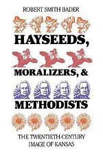 Hayseeds, Moralizers, and Methodists : The Twentieth Century Image of Kansas...