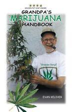 Grandpa's Marijuana Handbook: A User Guide for Ages 50 & Up: By Evan Keliher