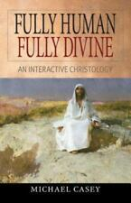 Fully Human, Fully Divine : An Interactive Christology by Michael Casey (2004, P