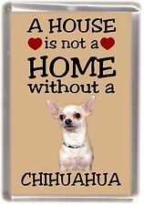 "Chihuahua Dog No 6 Fridge Magnet ""A HOUSE IS NOT A HOME"" by Starprint"