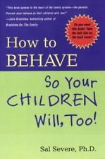 How to Behave So Your Children Will Too!, Sal Severe Ph.D., Tim McCormick, Very